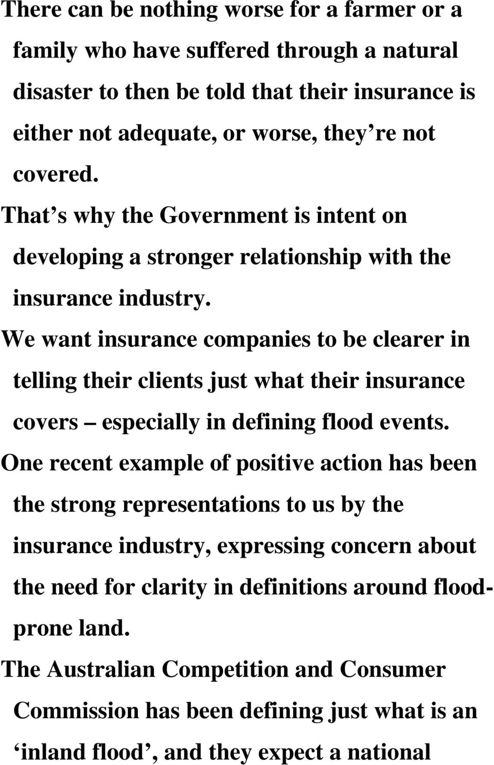 We want insurance companies to be clearer in telling their clients just what their insurance covers especially in defining flood events.