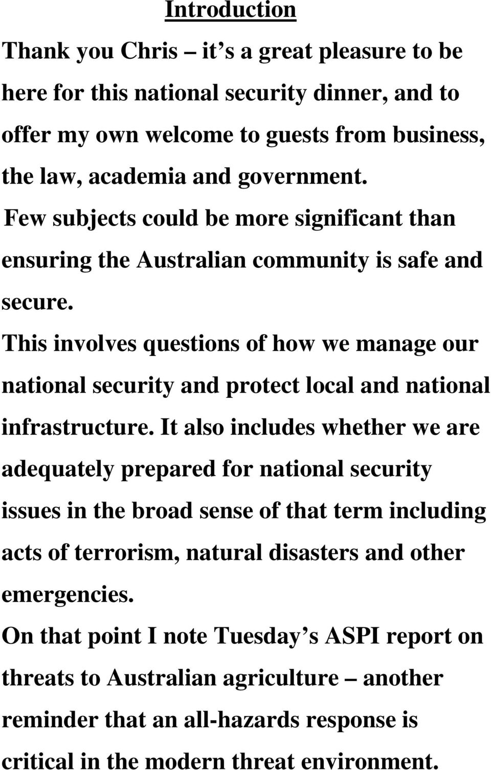 This involves questions of how we manage our national security and protect local and national infrastructure.