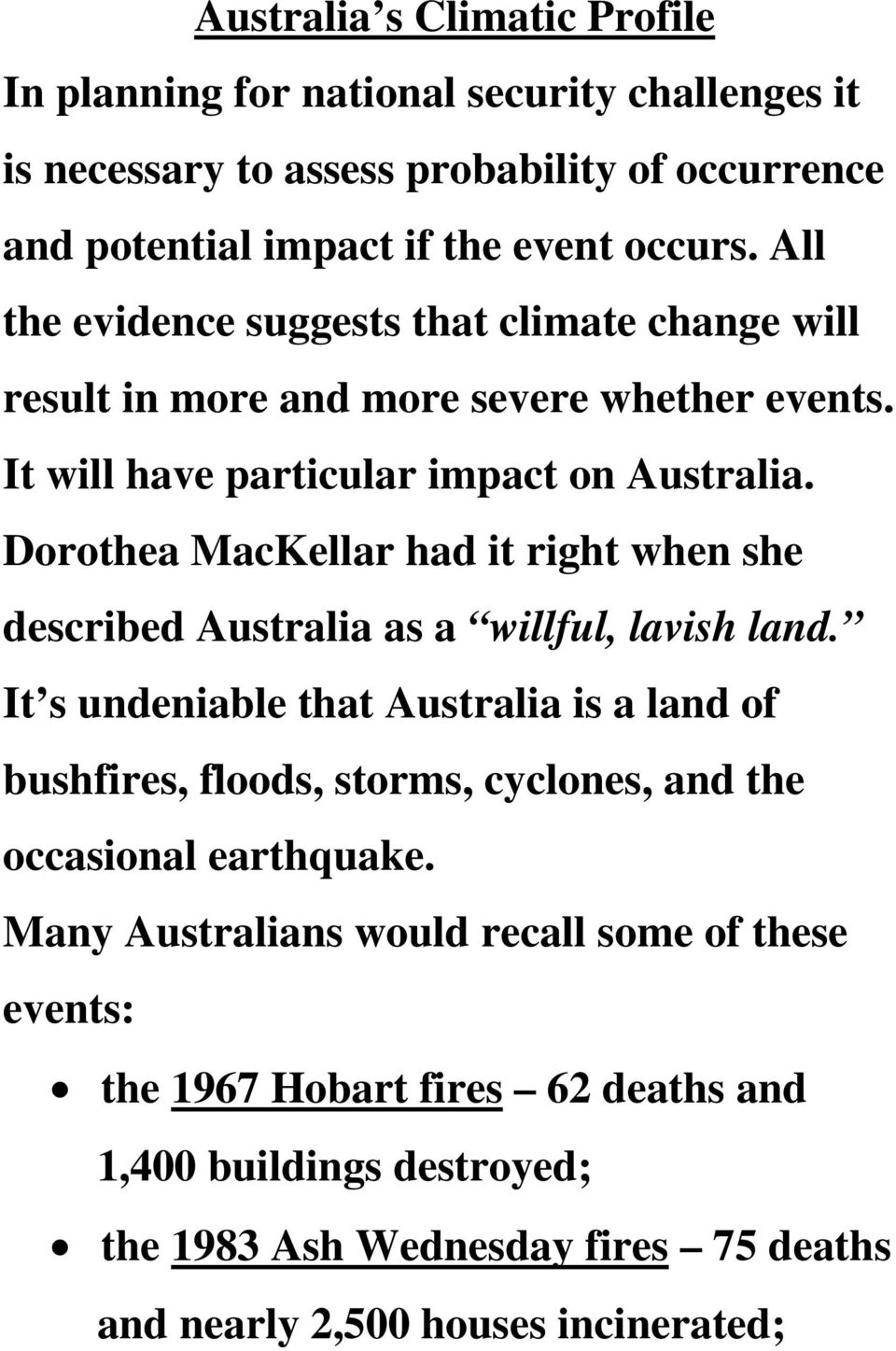 Dorothea MacKellar had it right when she described Australia as a willful, lavish land.
