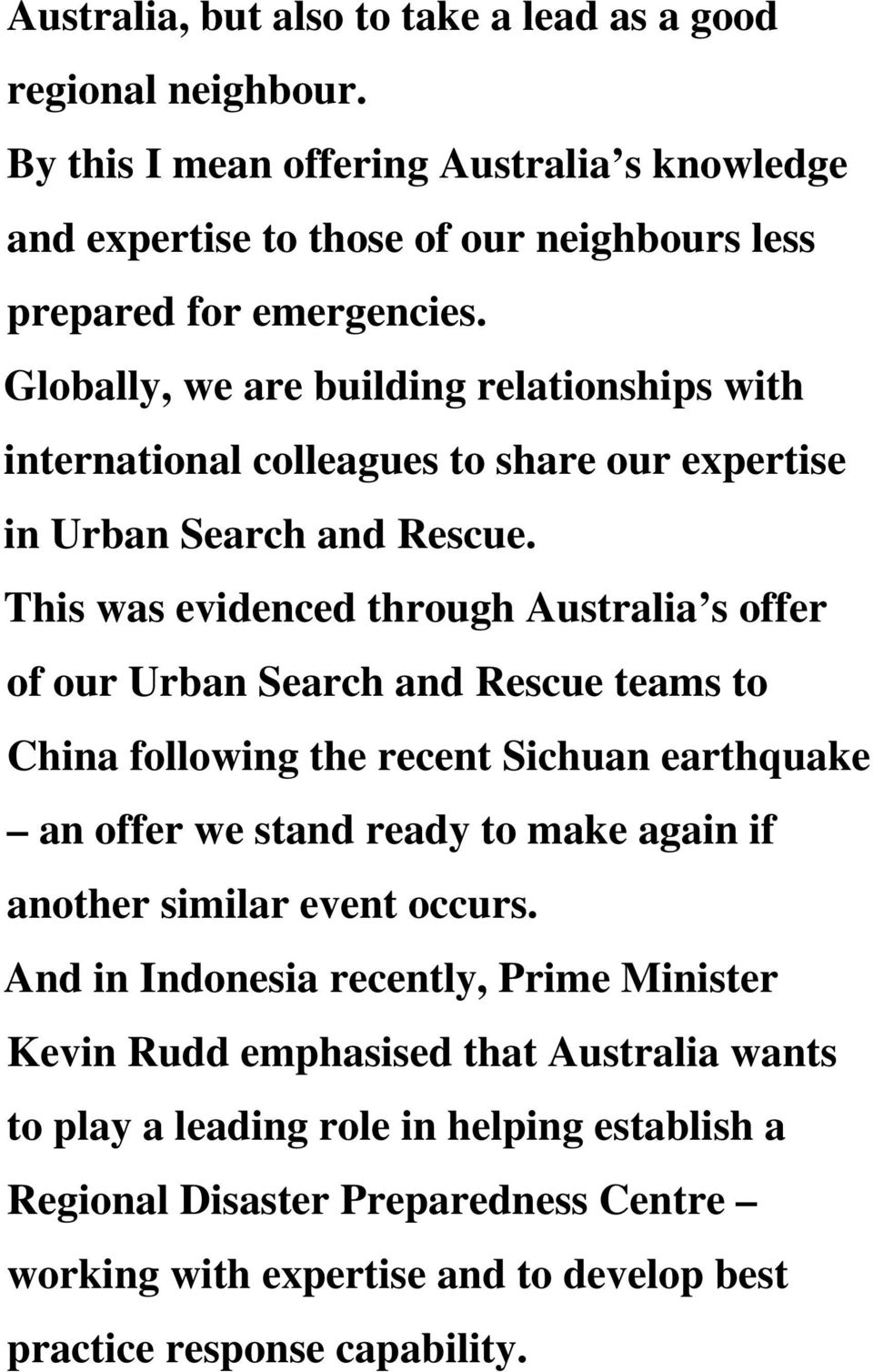 This was evidenced through Australia s offer of our Urban Search and Rescue teams to China following the recent Sichuan earthquake an offer we stand ready to make again if another