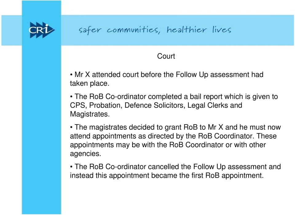 The magistrates decided to grant RoB to Mr X and he must now attend appointments as directed by the RoB Coordinator.