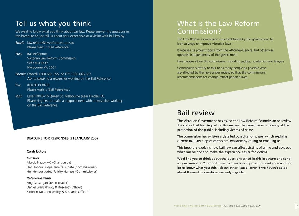 Bail Reference Victorian Law Reform Commission GPO Box 4637 Melbourne Vic 3001 Phone: Freecall 1300 666 555, or TTY 1300 666 557 Ask to speak to a researcher working on the Bail Reference.