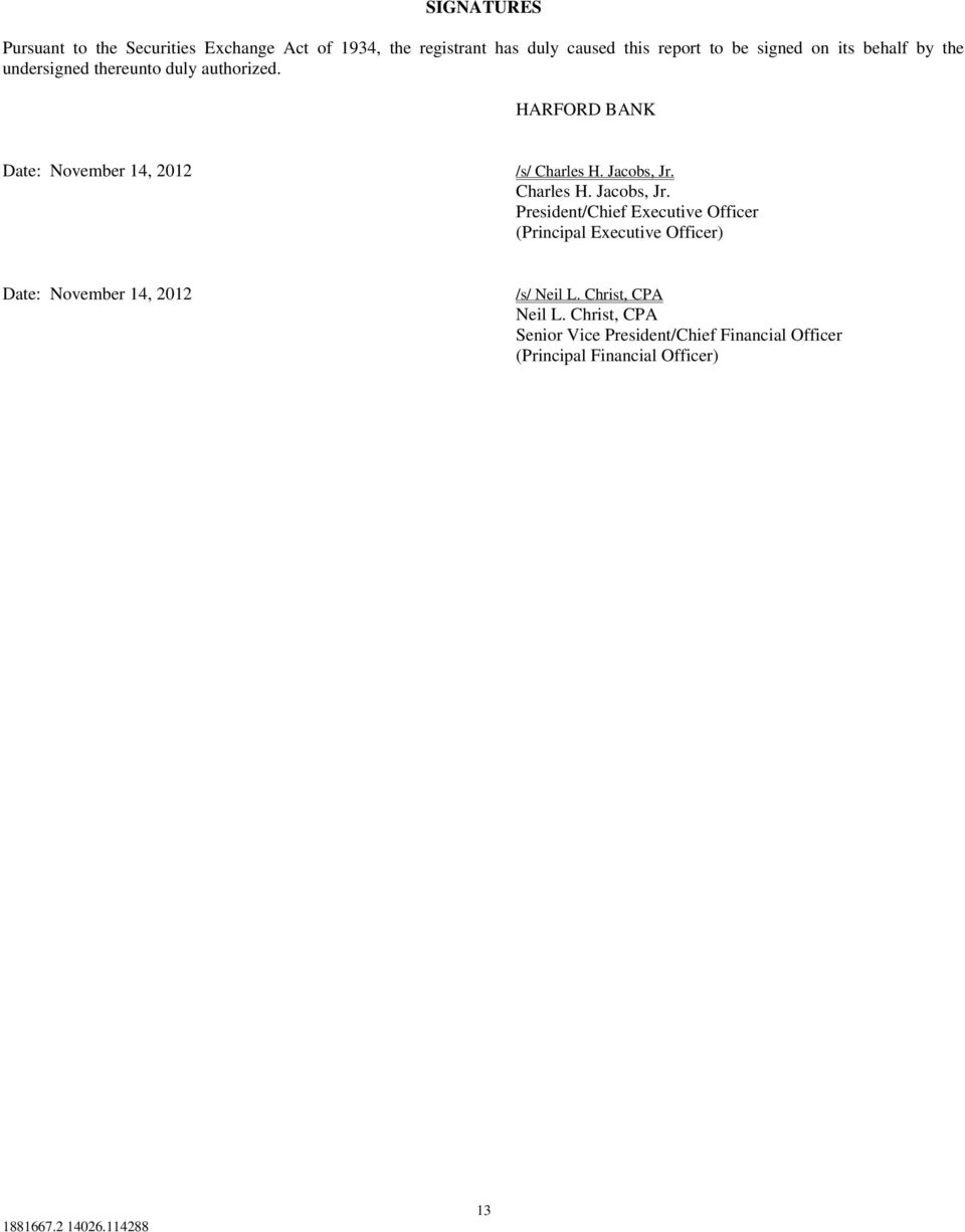 Charles H. Jacobs, Jr. President/Chief Executive Officer (Principal Executive Officer) Date: November 14, 2012 /s/ Neil L.