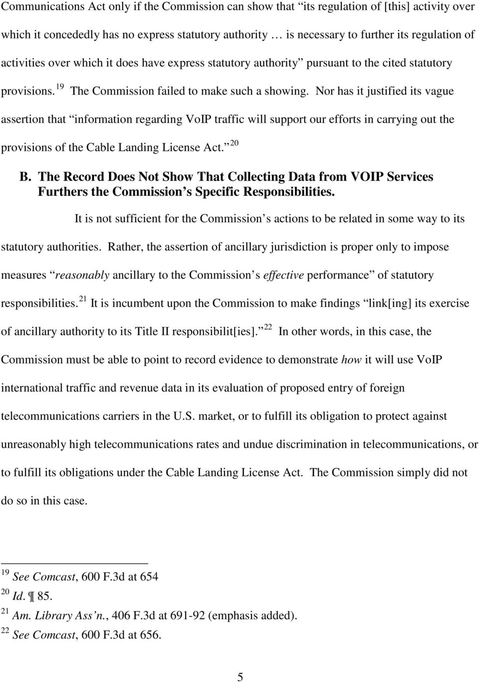 Nor has it justified its vague assertion that information regarding VoIP traffic will support our efforts in carrying out the provisions of the Cable Landing License Act. 20 B.