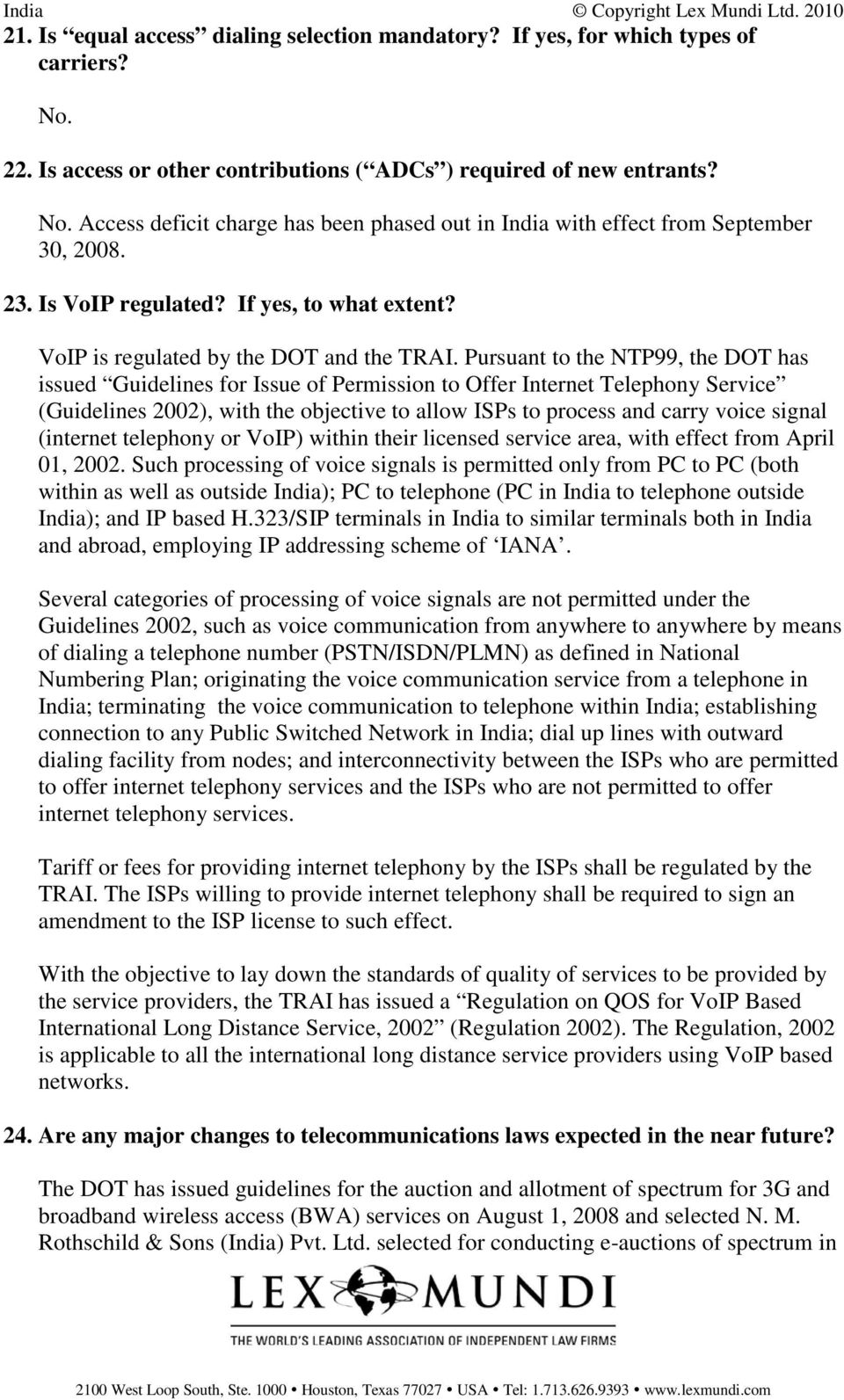 Pursuant to the NTP99, the DOT has issued Guidelines for Issue of Permission to Offer Internet Telephony Service (Guidelines 2002), with the objective to allow ISPs to process and carry voice signal
