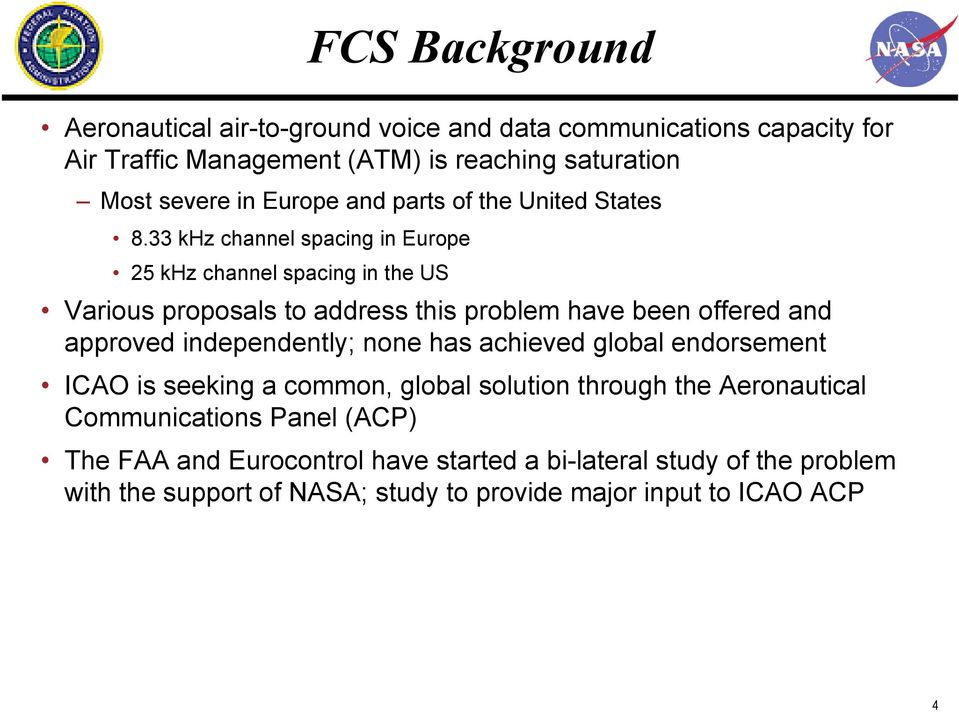 33 khz channel spacing in Europe 25 khz channel spacing in the US Various proposals to address this problem have been offered and approved independently;