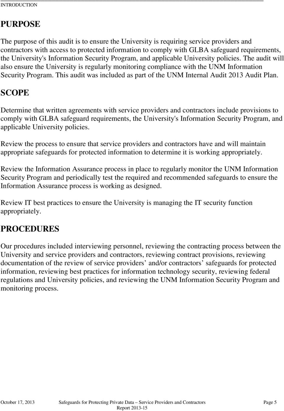 The audit will also ensure the University is regularly monitoring compliance with the UNM Information Security Program. This audit was included as part of the UNM Internal Audit 2013 Audit Plan.
