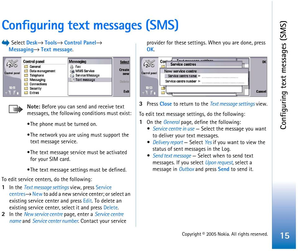 The text message service must be activated for your SIM card. The text message settings must be defined.
