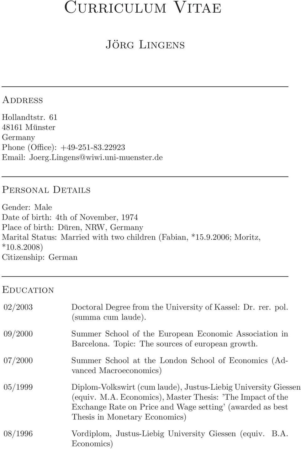 2008) Citizenship: German Education 02/2003 Doctoral Degree from the University of Kassel: Dr. rer. pol. (summa cum laude). 09/2000 Summer School of the European Economic Association in Barcelona.