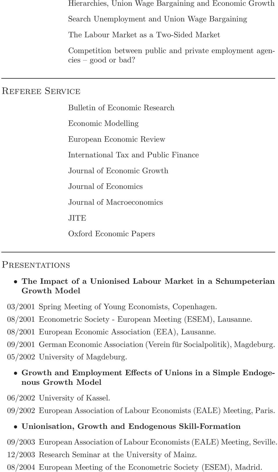 Referee Service Bulletin of Economic Research Economic Modelling European Economic Review International Tax and Public Finance Journal of Economic Growth Journal of Economics Journal of