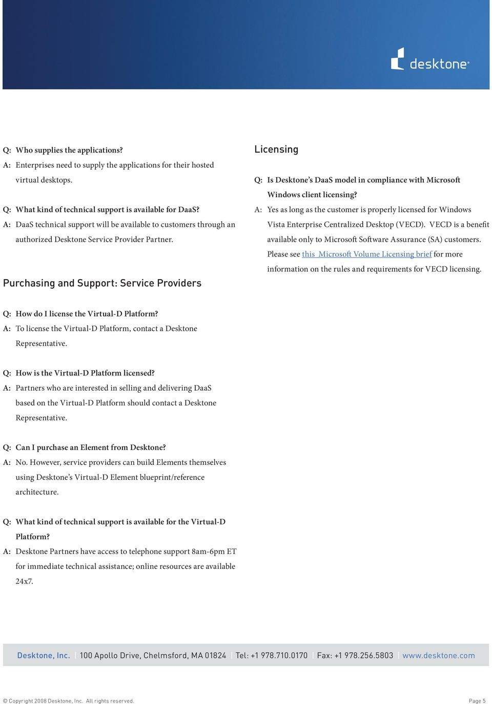 Purchasing and Support: Service Providers Licensing Q: Is Desktone s DaaS model in compliance with Microsoft Windows client licensing?