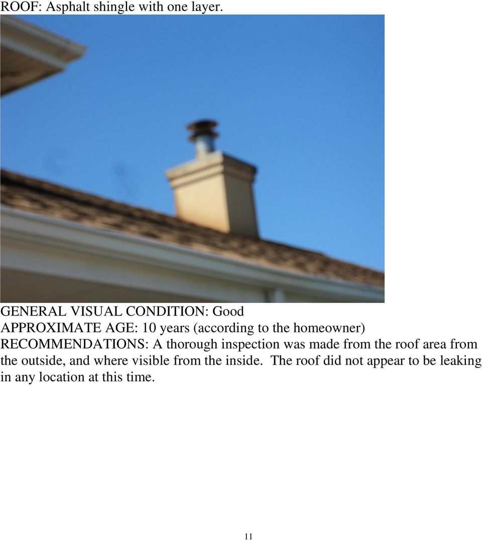 homeowner) RECOMMENDATIONS: A thorough inspection was made from the roof area