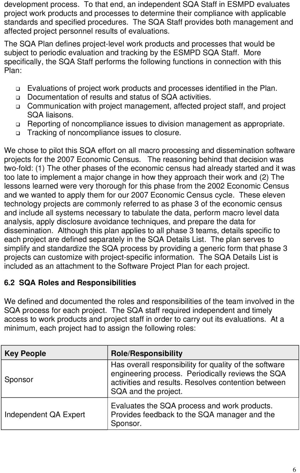 The SQA Plan defines project-level work products and processes that would be subject to periodic evaluation and tracking by the ESMPD SQA Staff.