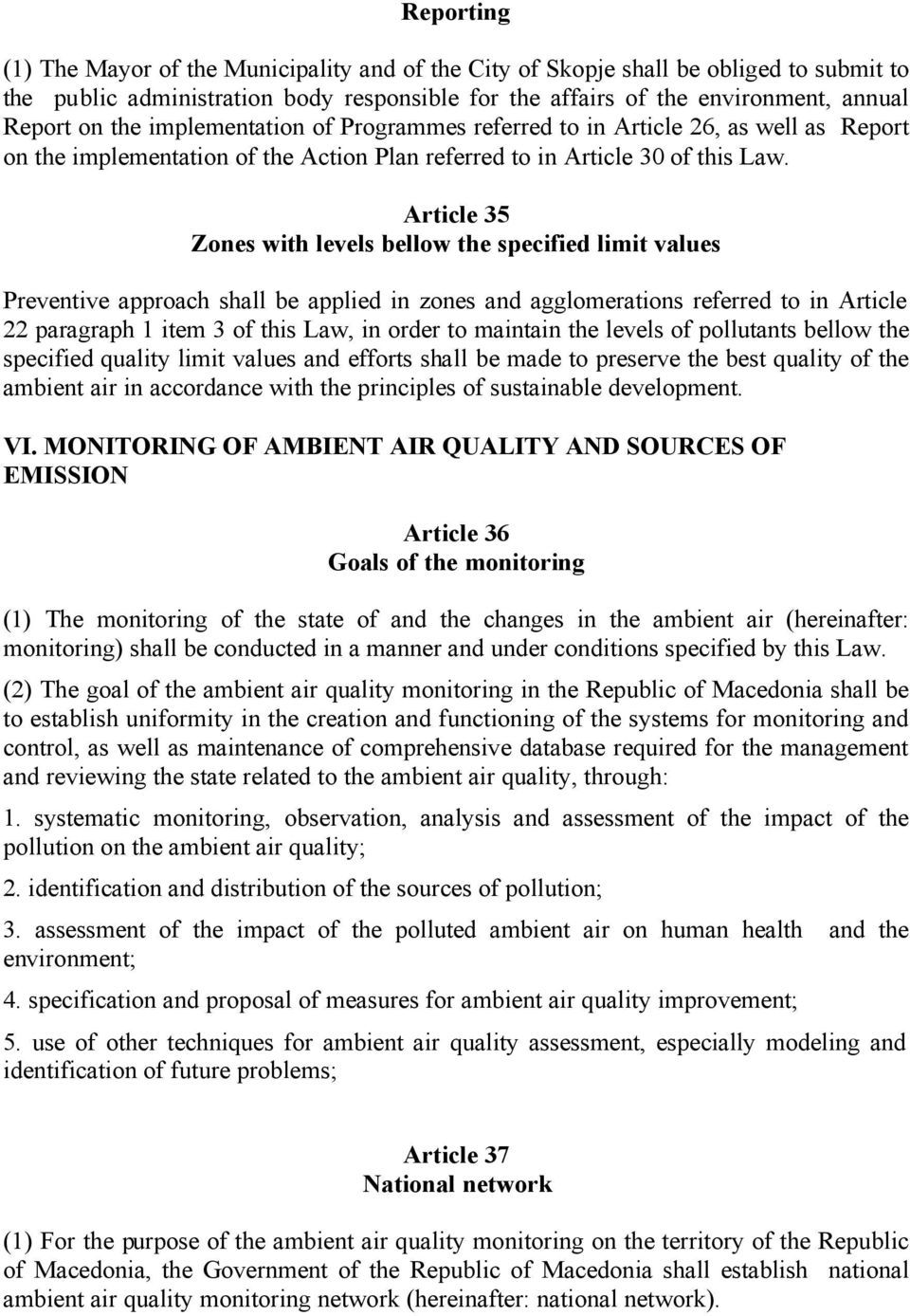 Article 35 Zones with levels bellow the specified limit values Preventive approach shall be applied in zones and agglomerations referred to in Article 22 paragraph 1 item 3 of this Law, in order to