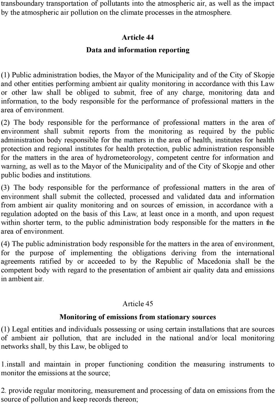 accordance with this Law or other law shall be obliged to submit, free of any charge, monitoring data and information, to the body responsible for the performance of professional matters in the area