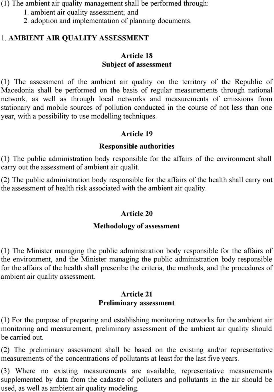 AMBIENT AIR QUALITY ASSESSMENT Article 18 Subject of assessment (1) The assessment of the ambient air quality on the territory of the Republic of Macedonia shall be performed on the basis of regular