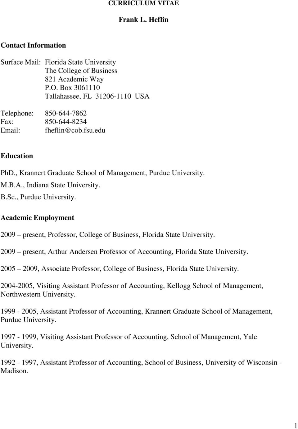 B.Sc., Purdue University. Academic Employment 2009 present, Professor, College of Business, Florida State University. 2009 present, Arthur Andersen Professor of Accounting, Florida State University.