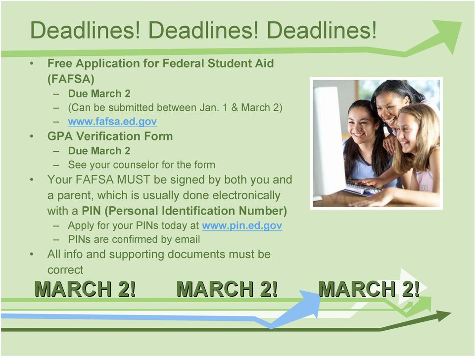 gov GPA Verification Form Due March 2 See your counselor for the form Your FAFSA MUST be signed by both you and a parent,