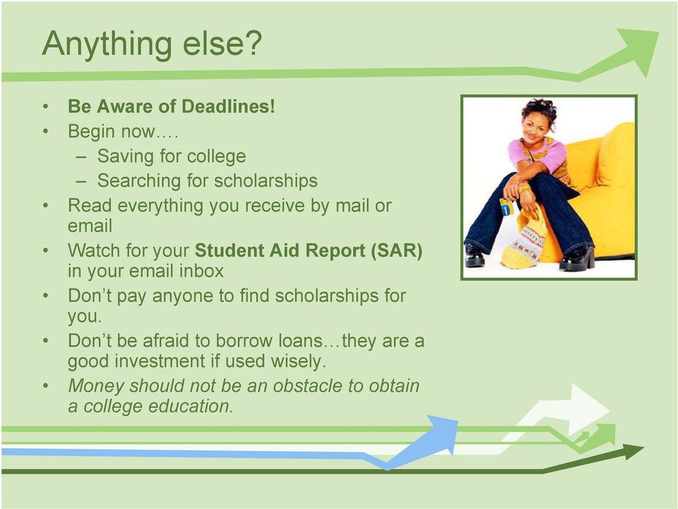 Watch for your Student Aid Report (SAR) in your email inbox Don t pay anyone to find