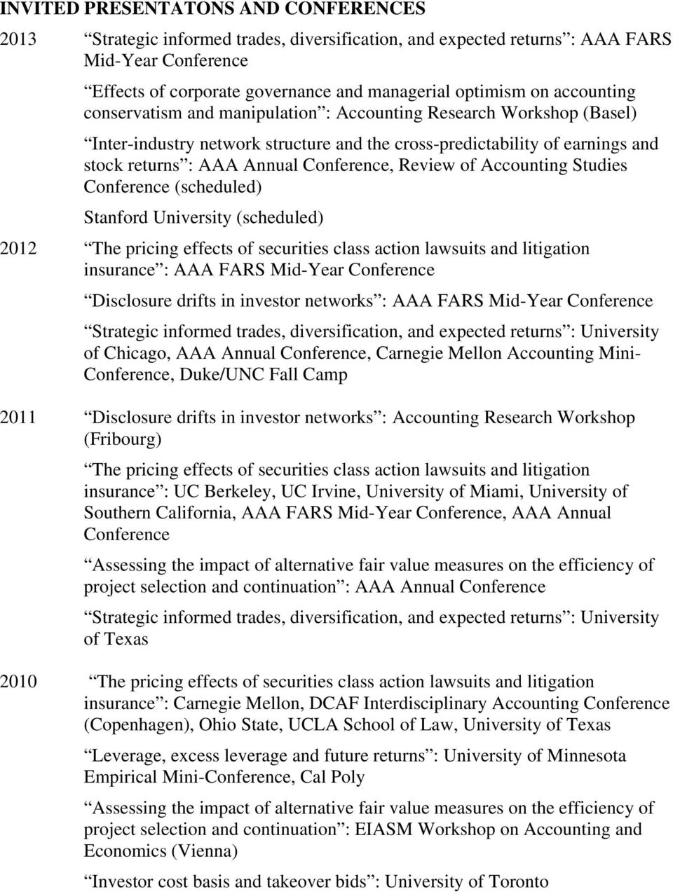 Review of Accounting Studies Conference (scheduled) Stanford University (scheduled) 2012 The pricing effects of securities class action lawsuits and litigation insurance : AAA FARS Mid-Year