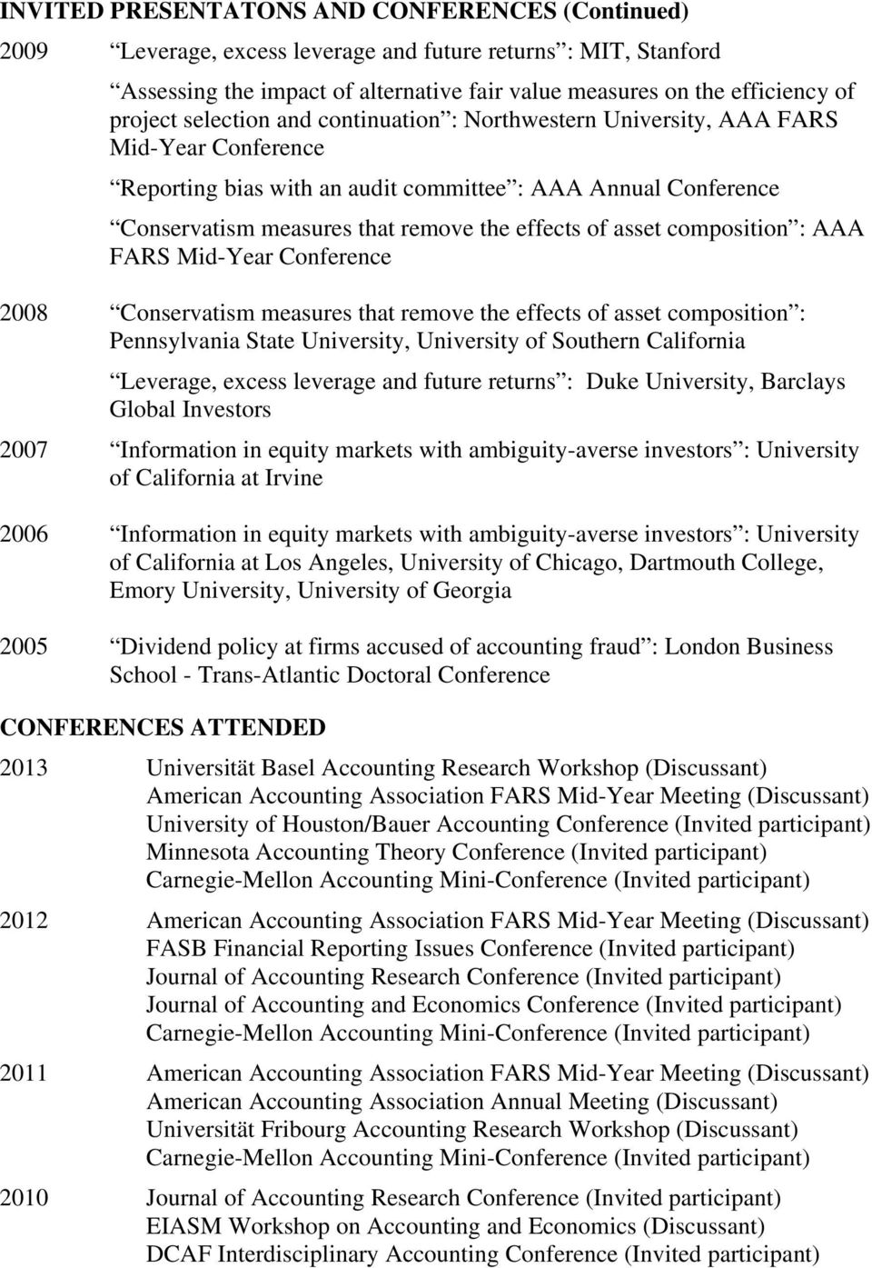 asset composition : AAA FARS Mid-Year Conference 2008 Conservatism measures that remove the effects of asset composition : Pennsylvania State University, University of Southern California Leverage,