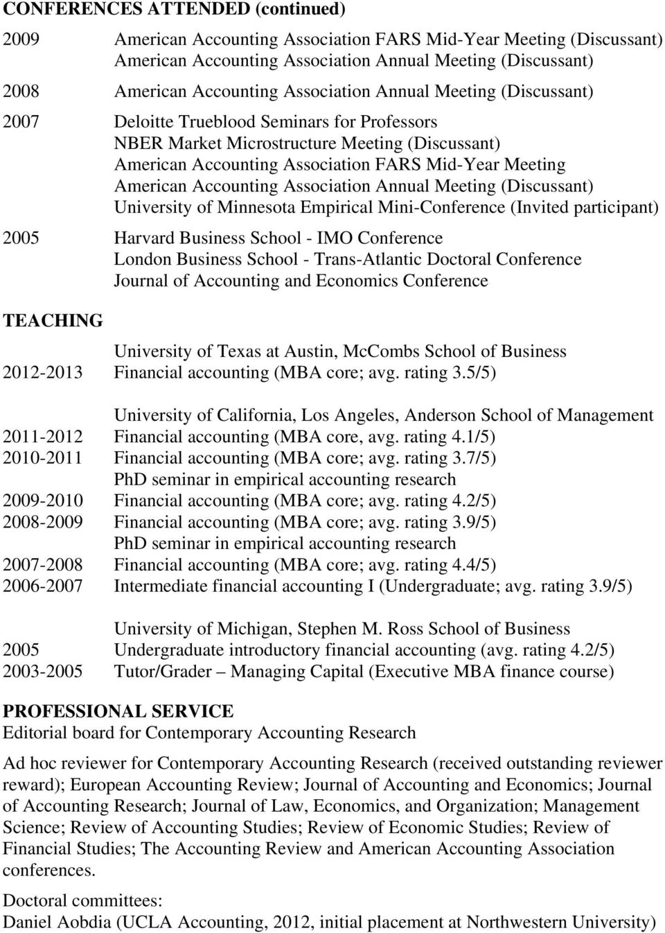 Accounting Association Annual Meeting (Discussant) University of Minnesota Empirical Mini-Conference (Invited participant) 2005 Harvard Business School - IMO Conference London Business School -
