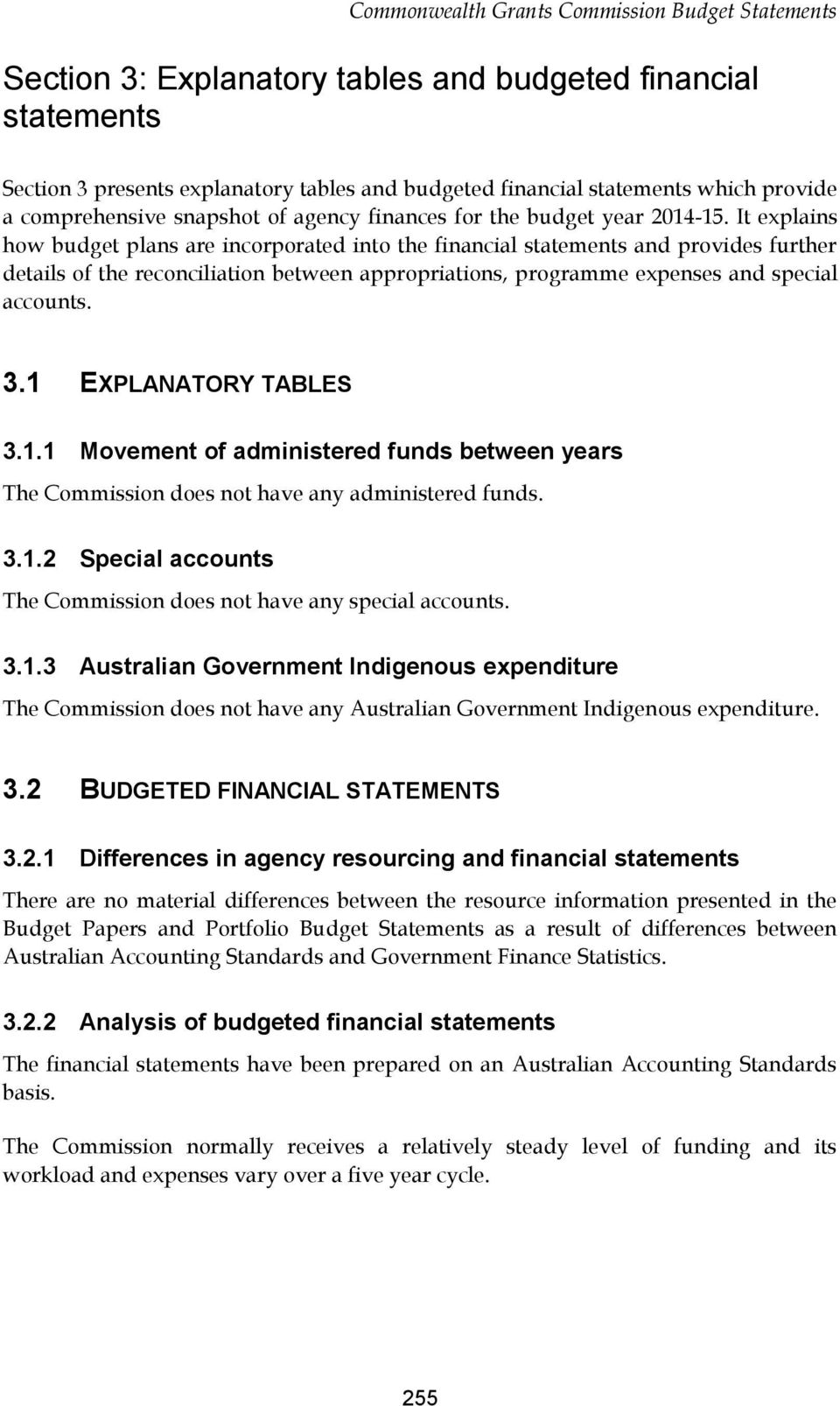 It explains how budget plans are incorporated into the financial statements and provides further details of the reconciliation between appropriations, programme expenses and special accounts. 3.