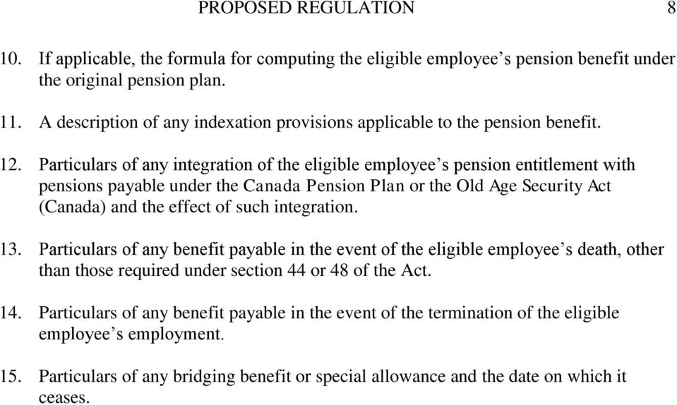 Particulars of any integration of the eligible employee s pension entitlement with pensions payable under the Canada Pension Plan or the Old Age Security Act (Canada) and the effect of such