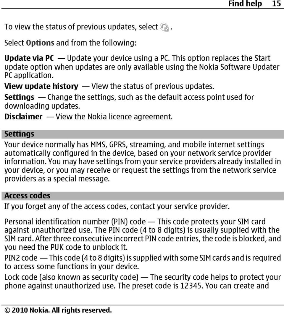 Settings Change the settings, such as the default access point used for downloading updates. Disclaimer View the Nokia licence agreement.