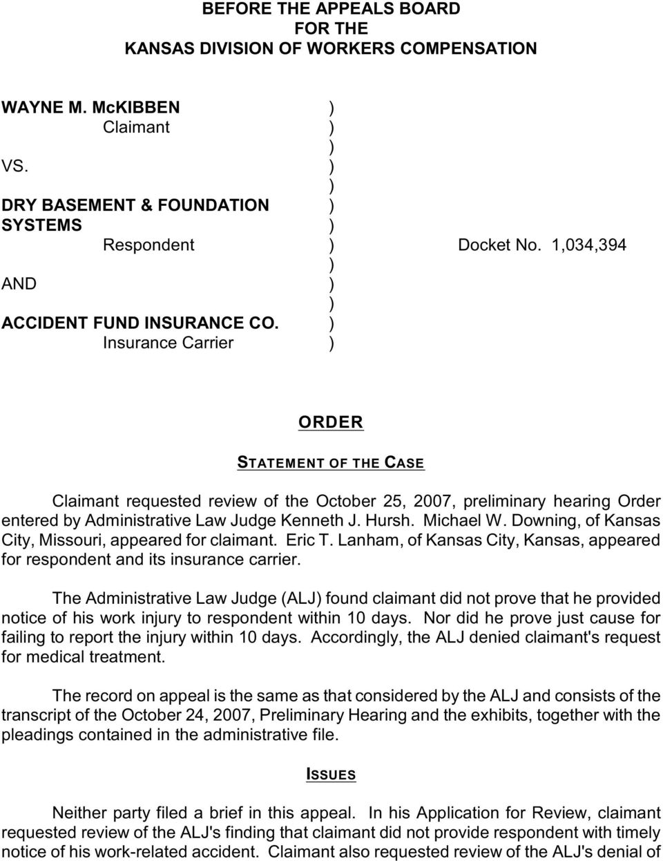 Insurance Carrier ORDER STATEMENT OF THE CASE Claimant requested review of the October 25, 2007, preliminary hearing Order entered by Administrative Law Judge Kenneth J. Hursh. Michael W.