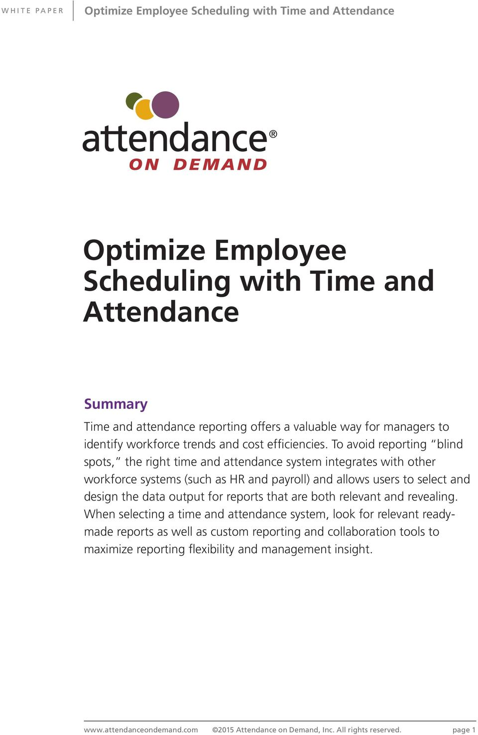 To avoid reporting blind spots, the right time and attendance system integrates with other workforce systems (such as HR and payroll) and allows users to select and design