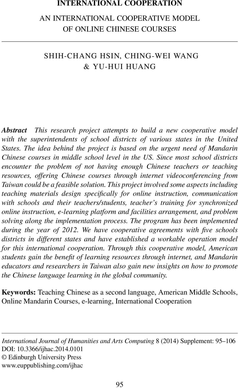 The idea behind the project is based on the urgent need of Mandarin Chinese courses in middle school level in the US.