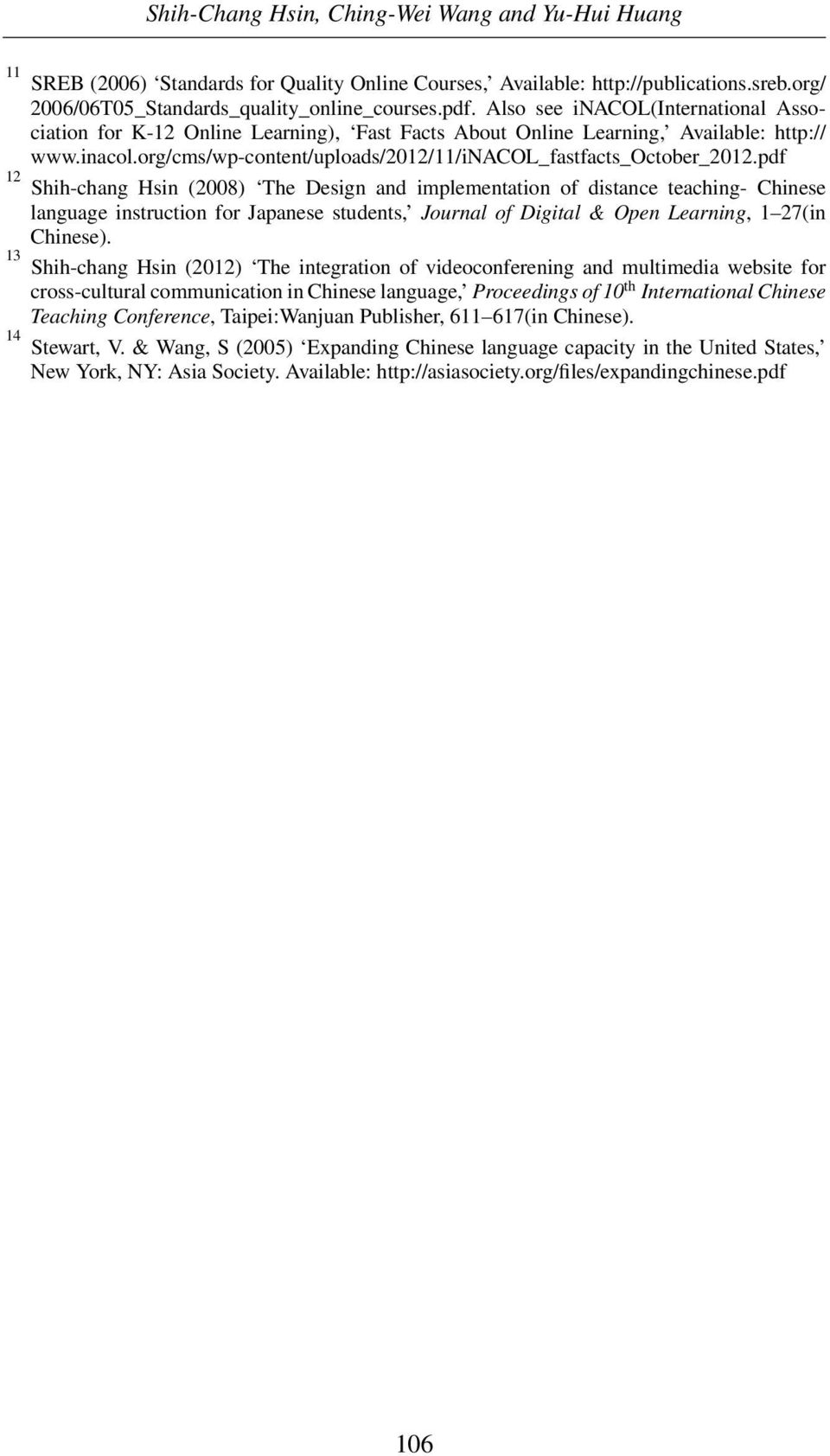 pdf 12 Shih-chang Hsin (2008) The Design and implementation of distance teaching- Chinese language instruction for Japanese students, Journal of Digital & Open Learning, 1 27(in Chinese).