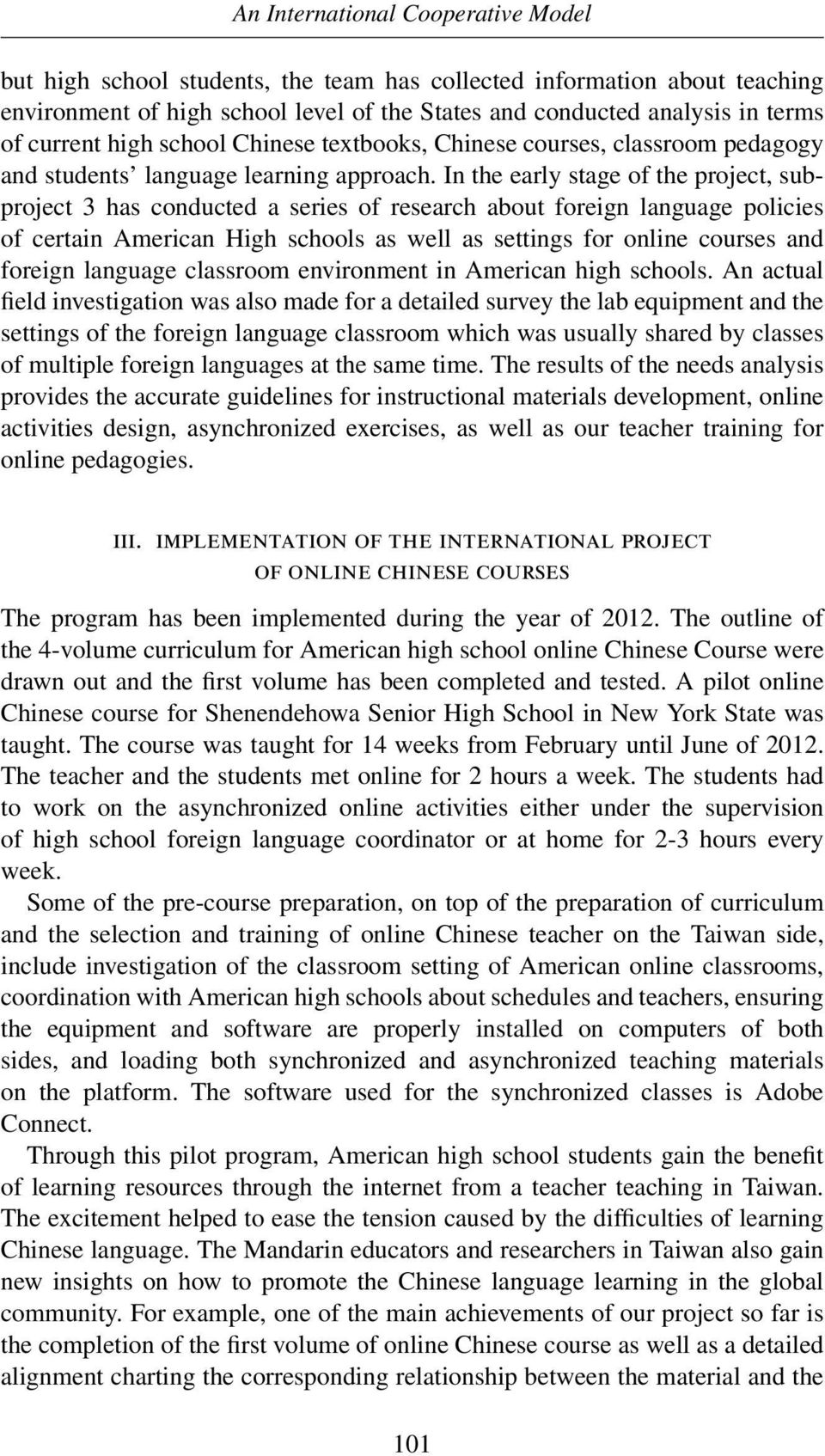 In the early stage of the project, subproject 3 has conducted a series of research about foreign language policies of certain American High schools as well as settings for online courses and foreign