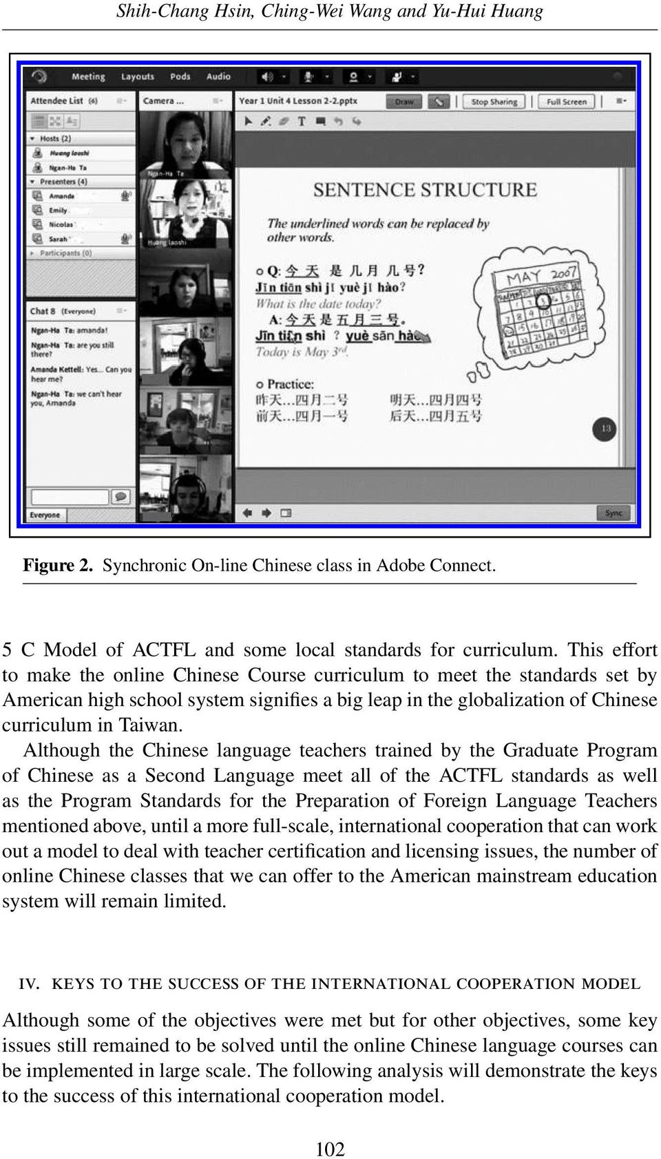 Although the Chinese language teachers trained by the Graduate Program of Chinese as a Second Language meet all of the ACTFL standards as well as the Program Standards for the Preparation of Foreign