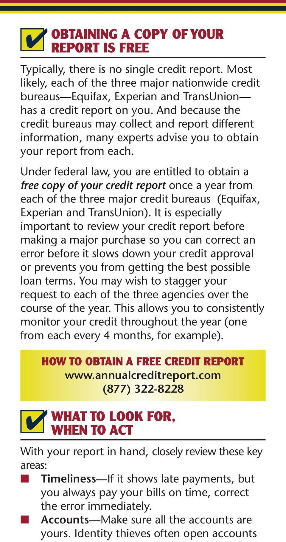And because the credit bureaus may collect and report different information, many experts advise you to obtain your report from each.