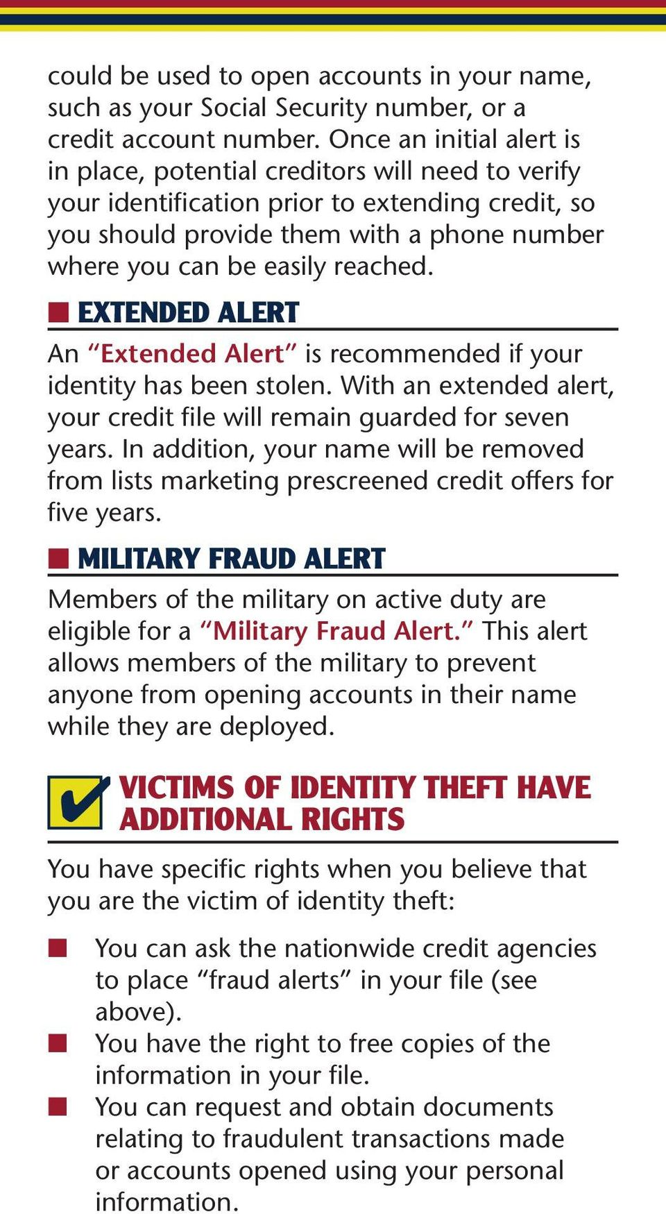 reached. EXTENDED ALERT An Extended Alert is recommended if your identity has been stolen. With an extended alert, your credit file will remain guarded for seven years.