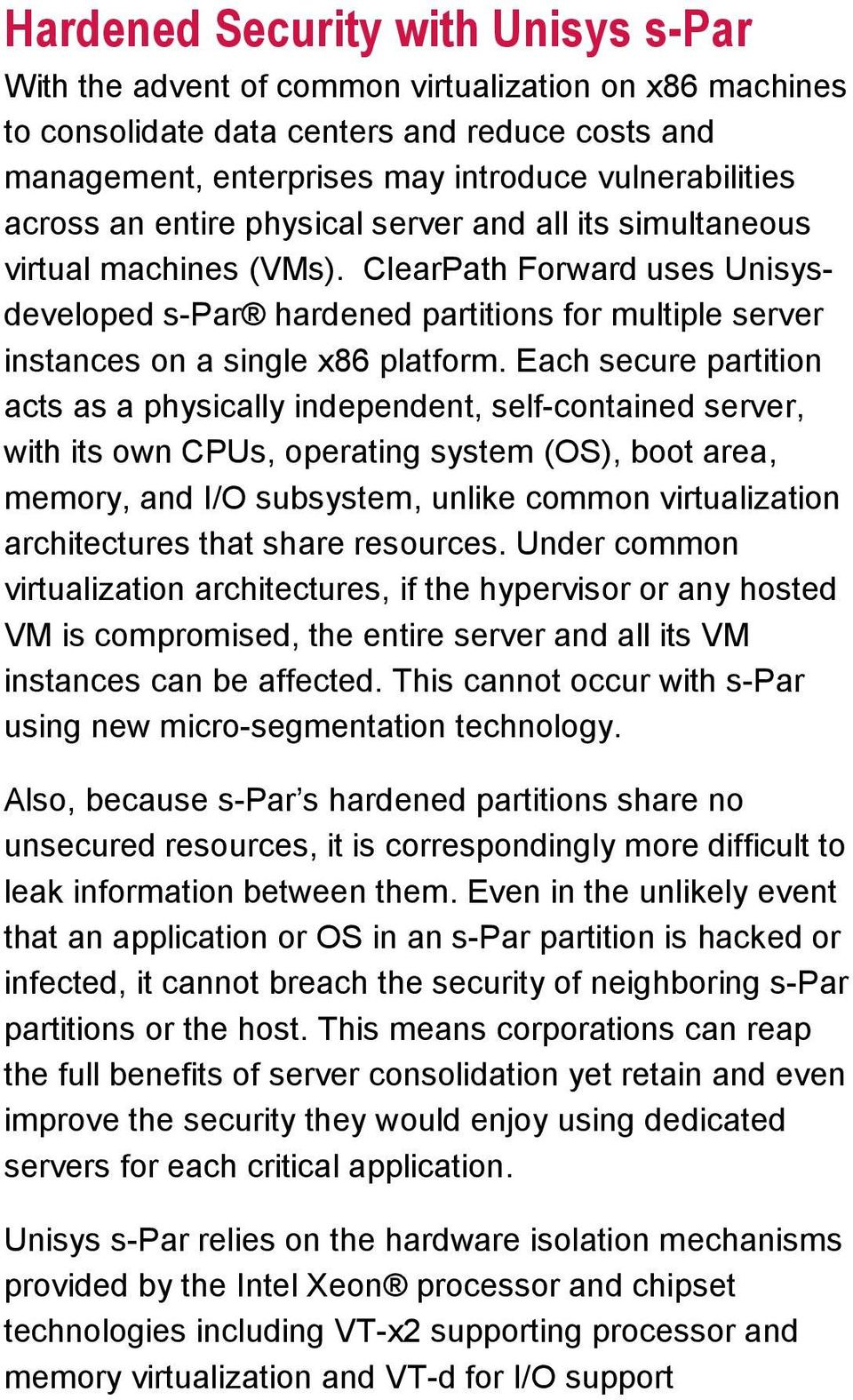 ClearPath Forward uses Unisysdeveloped s-par hardened partitions for multiple server instances on a single x86 platform.