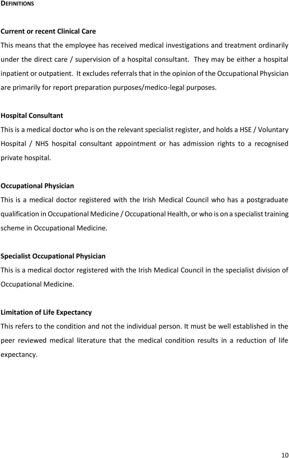 Hospital Consultant This is a medical doctor who is on the relevant specialist register, and holds a HSE / Voluntary Hospital / NHS hospital consultant appointment or has admission rights to a