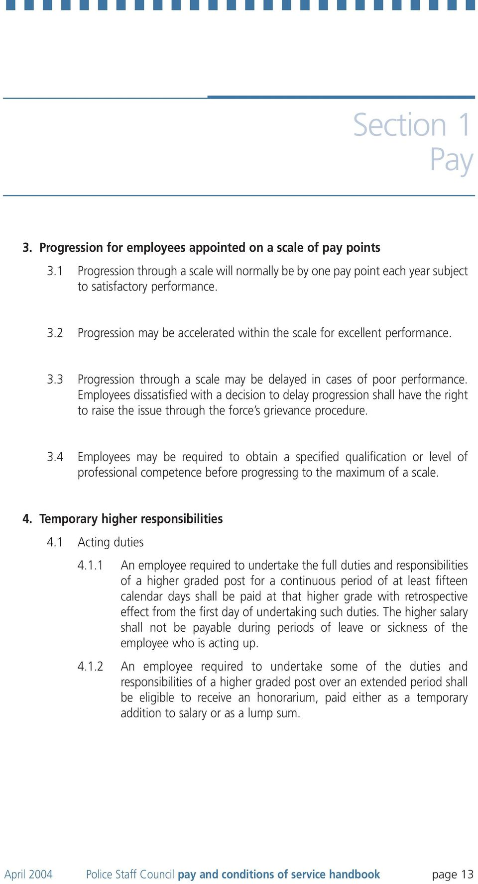 Employees dissatisfied with a decision to delay progression shall have the right to raise the issue through the force s grievance procedure. 3.
