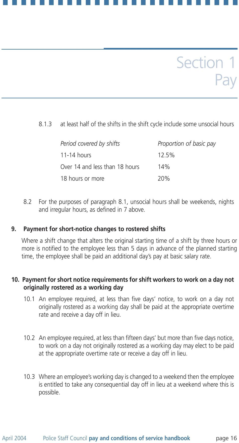 Payment for short-notice changes to rostered shifts Where a shift change that alters the original starting time of a shift by three hours or more is notified to the employee less than 5 days in