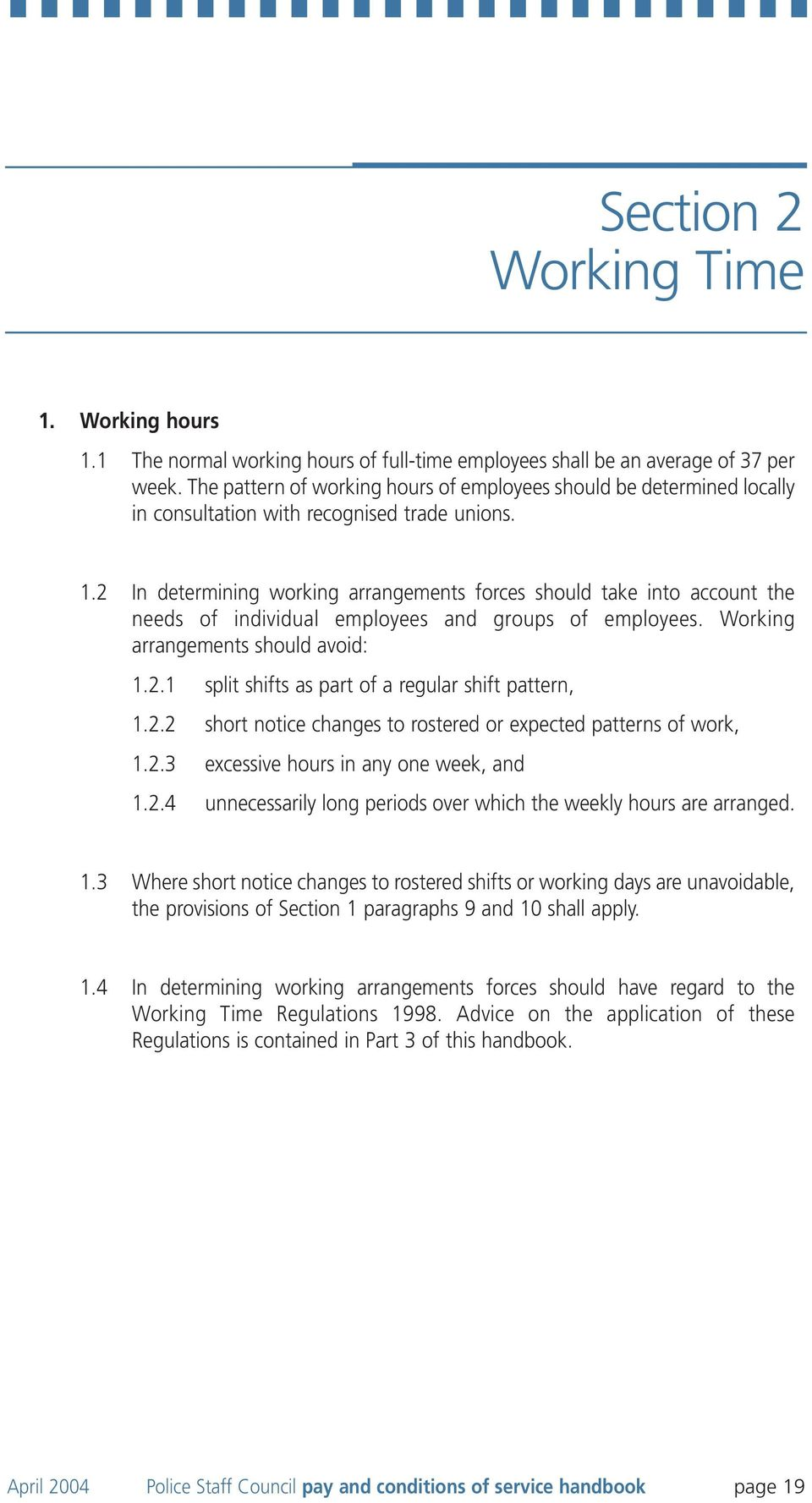 2 In determining working arrangements forces should take into account the needs of individual employees and groups of employees. Working arrangements should avoid: 1.2.1 split shifts as part of a regular shift pattern, 1.