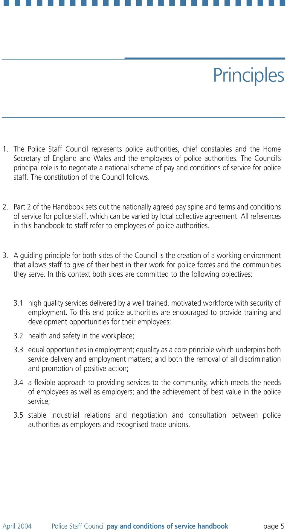 Part 2 of the Handbook sets out the nationally agreed pay spine and terms and conditions of service for police staff, which can be varied by local collective agreement.