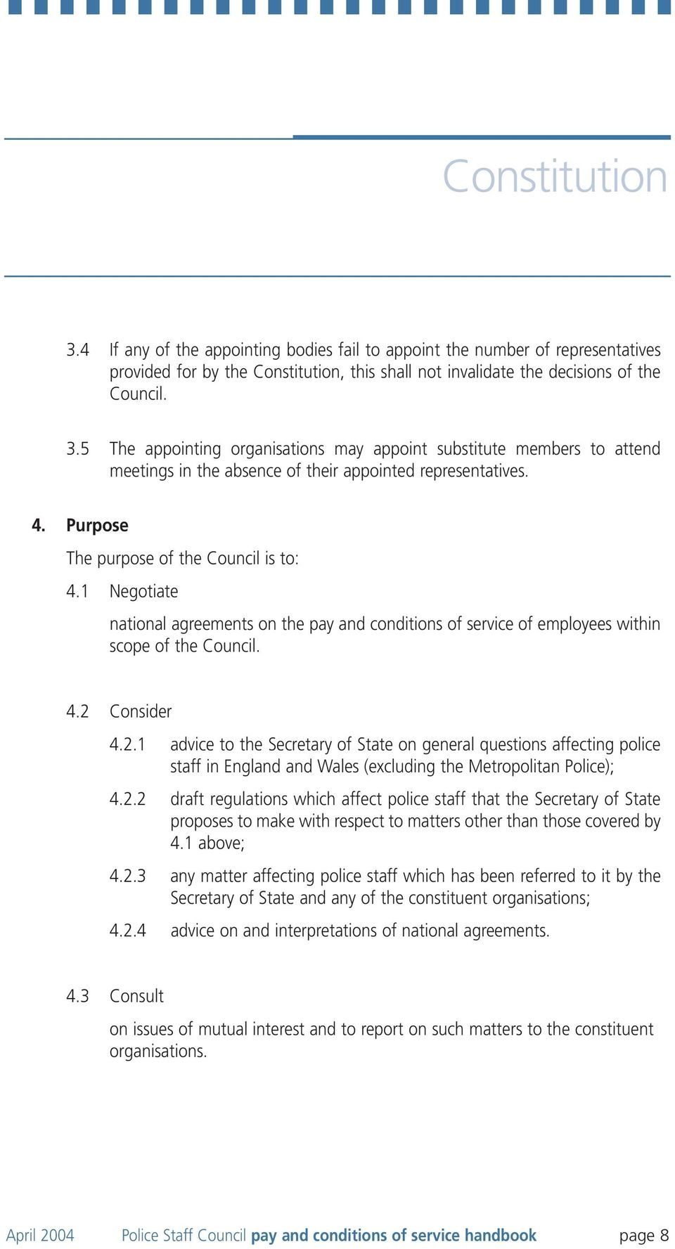 Consider 4.2.1 advice to the Secretary of State on general questions affecting police staff in England and Wales (excluding the Metropolitan Police); 4.2.2 draft regulations which affect police staff that the Secretary of State proposes to make with respect to matters other than those covered by 4.