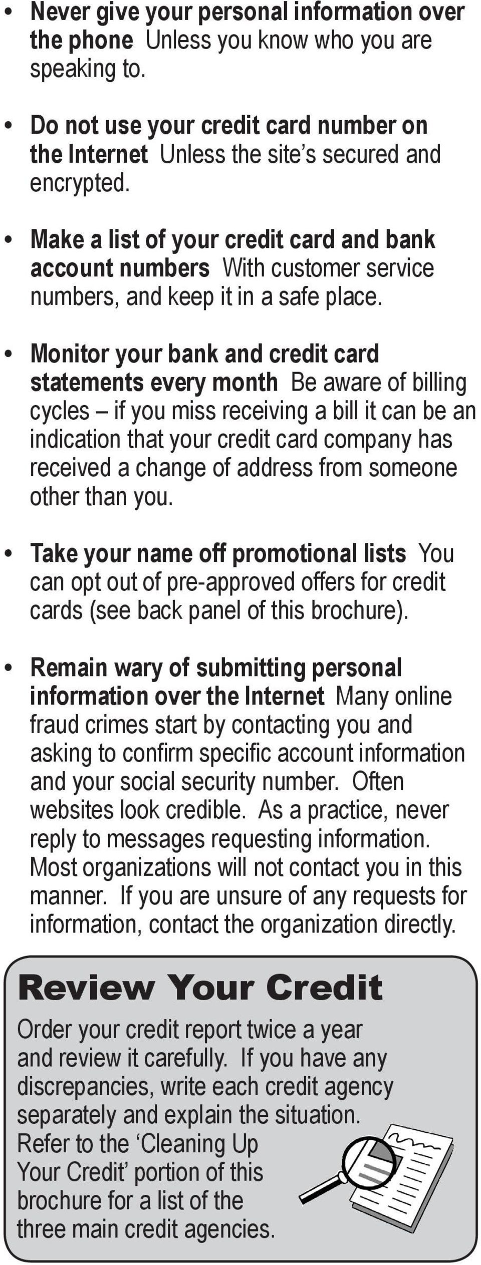 Monitor your bank and credit card statements every month Be aware of billing cycles if you miss receiving a bill it can be an indication that your credit card company has received a change of address