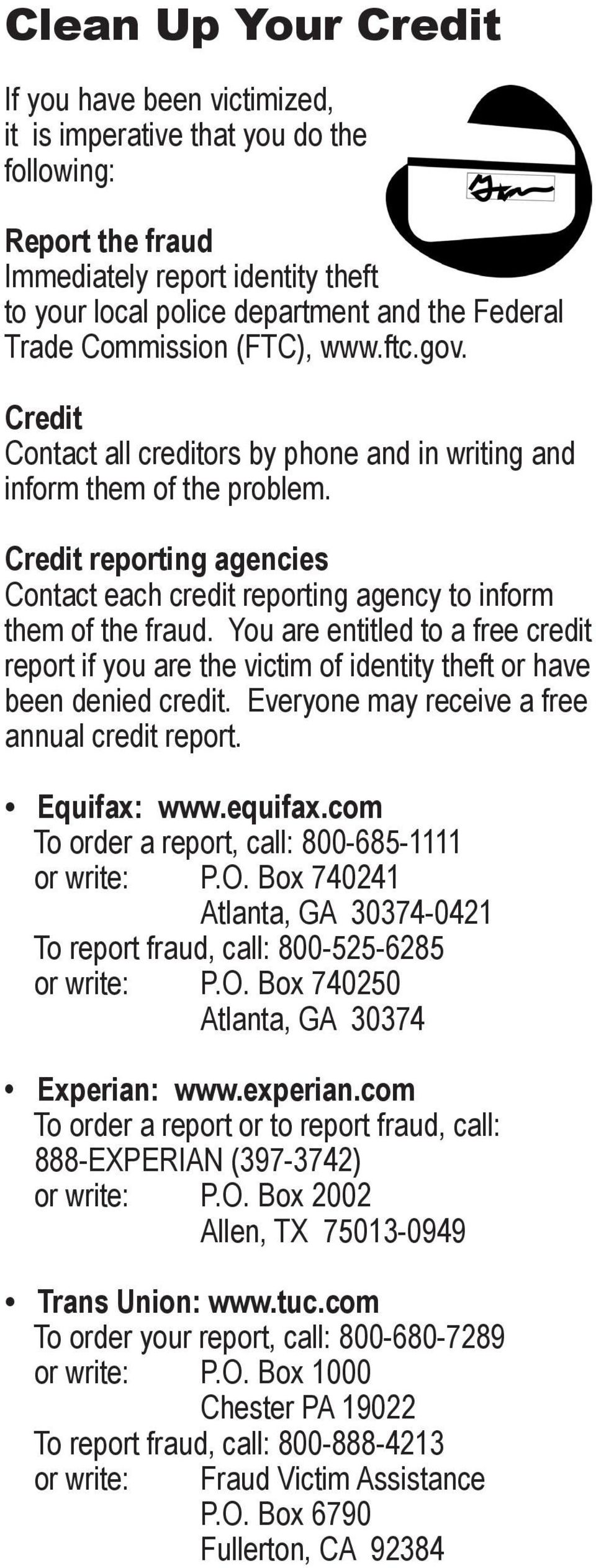 Credit reporting agencies Contact each credit reporting agency to inform them of the fraud. You are entitled to a free credit report if you are the victim of identity theft or have been denied credit.