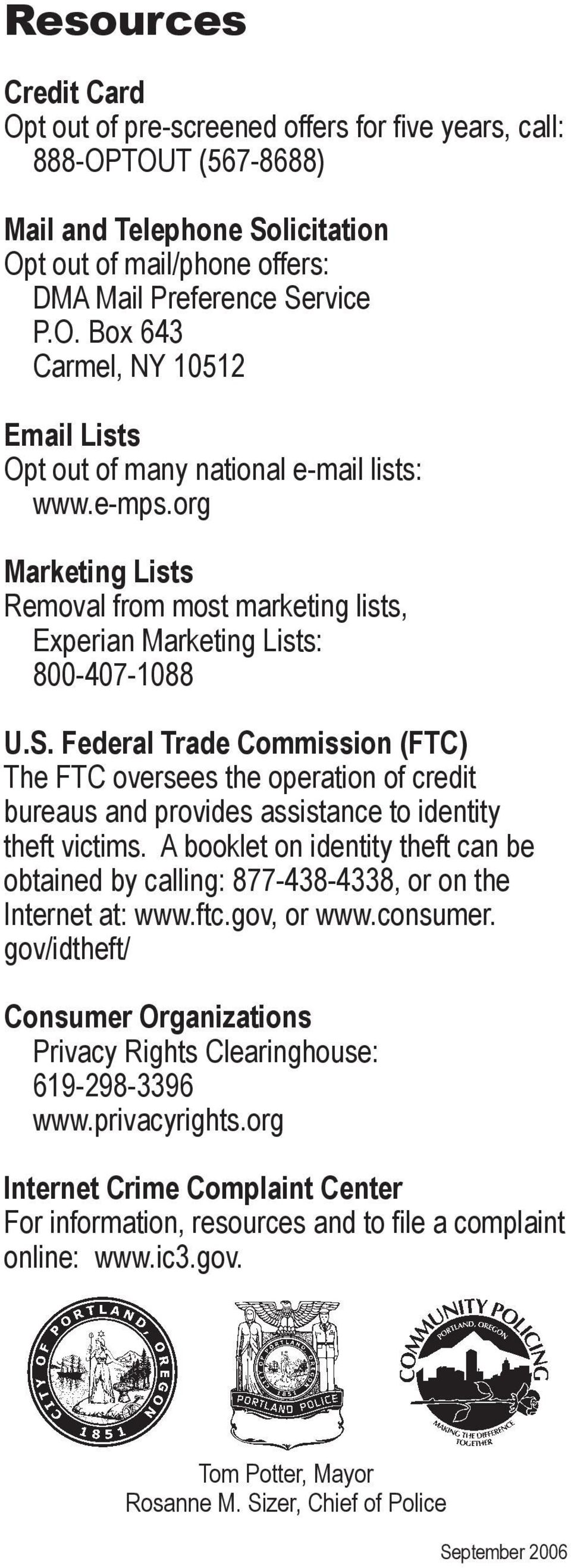 Federal Trade Commission (FTC) The FTC oversees the operation of credit bureaus and provides assistance to identity theft victims.