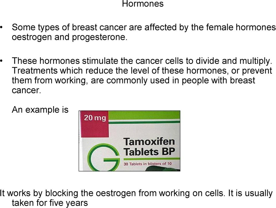 Treatments which reduce the level of these hormones, or prevent them from working, are commonly used