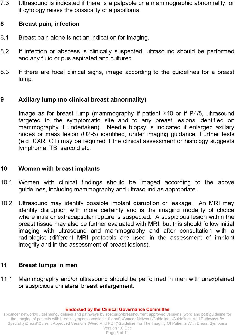 9 Axillary lump (no clinical breast abnormality) Image as for breast lump (mammography if patient 40 or if P4/5, ultrasound targeted to the symptomatic site and to any breast lesions identified on