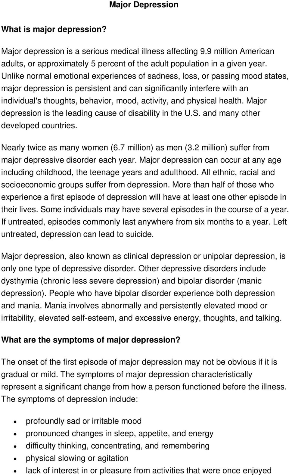 and physical health. Major depression is the leading cause of disability in the U.S. and many other developed countries. Nearly twice as many women (6.7 million) as men (3.